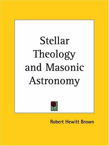 Download Stellar Theology and Masonic Astronomy