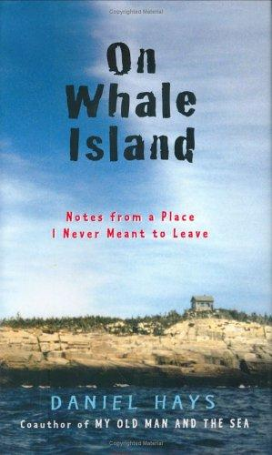On Whale Island: Notes from a Place I Never Meant to Leave, Hays, Daniel