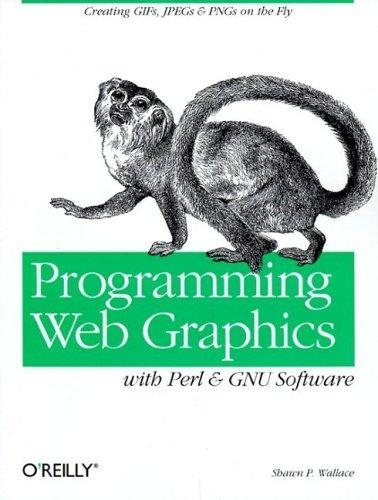 Programming Web Graphics with Perl & GNU Software (O'Reilly Nutshell), Wallace, Shawn P.