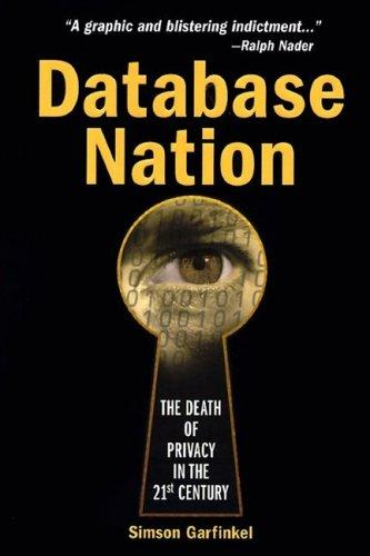Database Nation: The Death of Privacy in the 21st Century, Garfinkel, Simson
