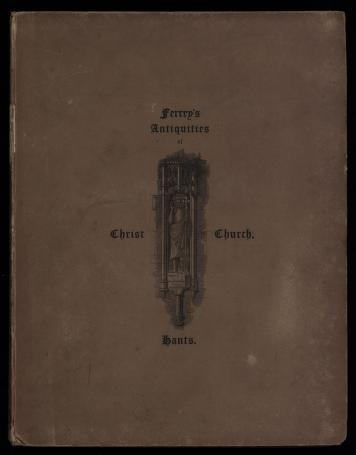 The antiquities of the priory of Christ-church, Hants by Benjamin Ferrey