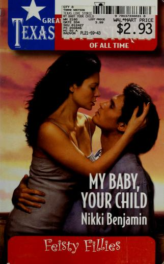 Cover of: My Baby, Your Child (Greatest Texas Love Stories of all Time: Feisty Fillies #29) | Nikki Benjamin