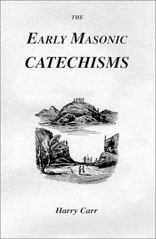 Early Masonic Catechisms by Douglas Knoop, G. P. Jones, D. Hamer