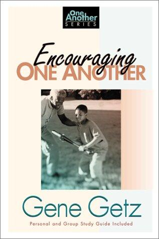 Encouraging one another by Gene A. Getz