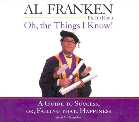 Oh, The Things I Know by Al Franken