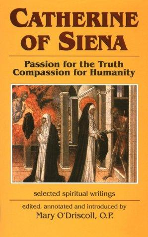 Catherine of Siena-- passion for the truth, compassion for humanity by Catherine of Siena, Saint