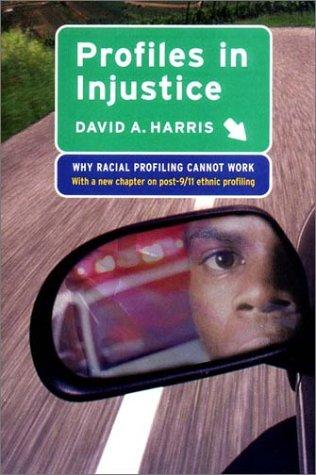 Profiles in Injustice by David A. Harris