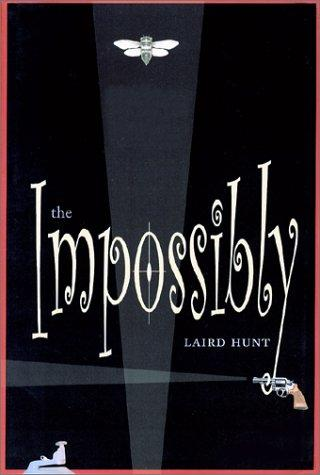The impossibly by Laird Hunt