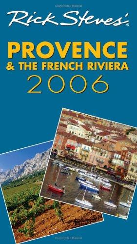 Rick Steves' Provence and the French Riviera 2006 (Rick Steves) by Rick Steves, Steve Smith