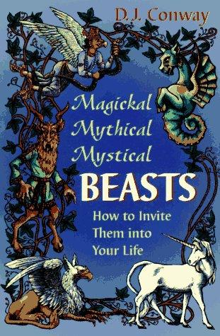 Magickal, mythical, mystical beasts by D. J. Conway